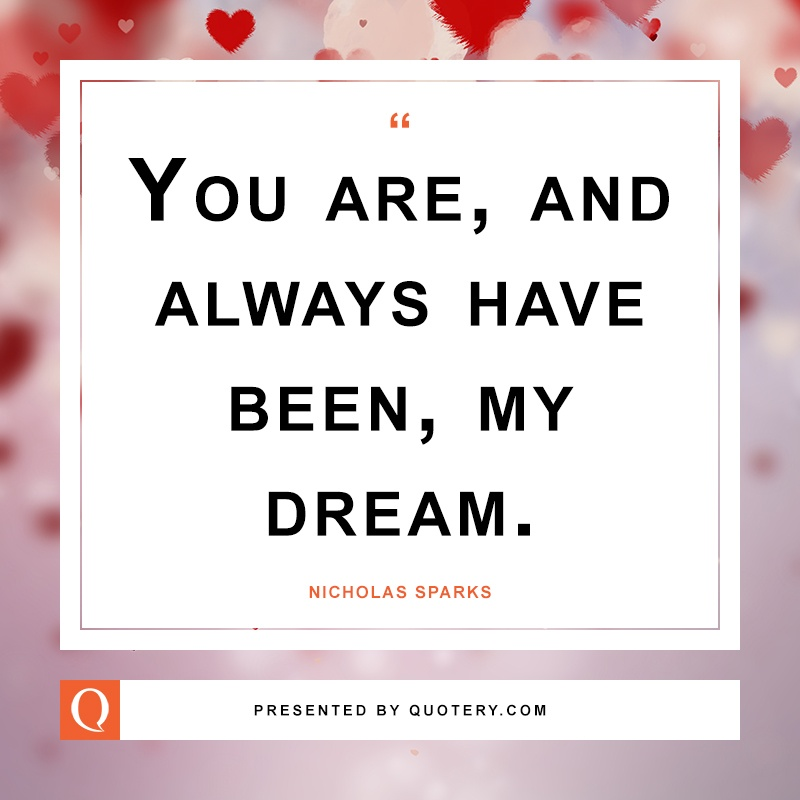"""""""You are, and always have been, my dream."""" — Nicholas Sparks"""